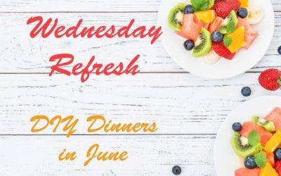 Wednesday Refresh: DIY Dinners in June