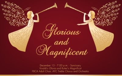 Glorious and Magnificent, Sunday, December 15, 7:00 p.m. – Sanctuary