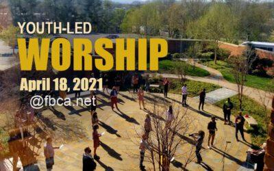 Youth Led Worship: Sunday, April 18